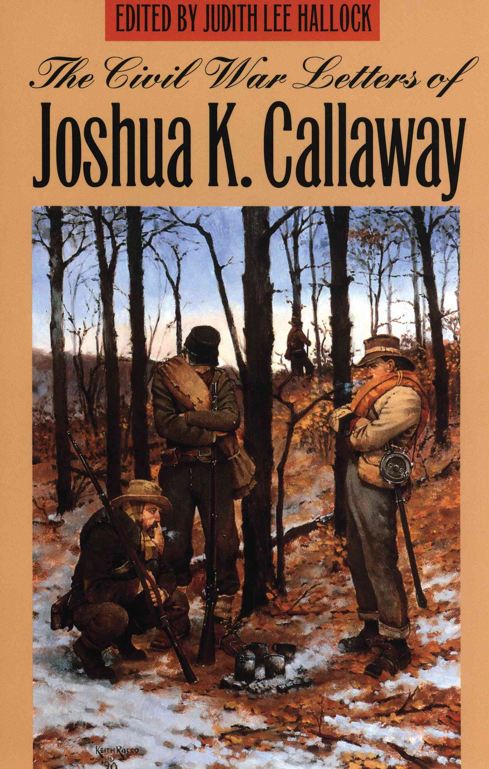 The Civil War Letters of Joshua K. Callaway By Callaway, Joshua K./ Hallock, Judith Lee (EDT)